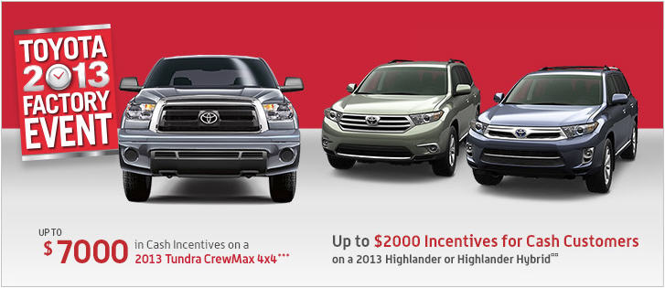 Toyota 2013 Factory Event - Up to $7,000 in Cash Incentives or 0 Financing on Select Models