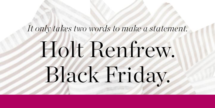 Holt Renfrew Black Friday Event (Nov 29 - Dec 1)
